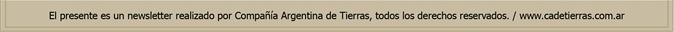El presente es un newsletter realizado por Compañía Argentuna de Tierras, todos los derechos reservados. / www.cadetierras.com.ar
